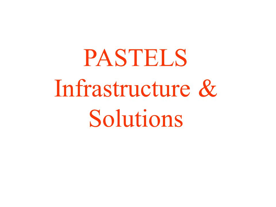 PASTELS Infrastructure & Solutions