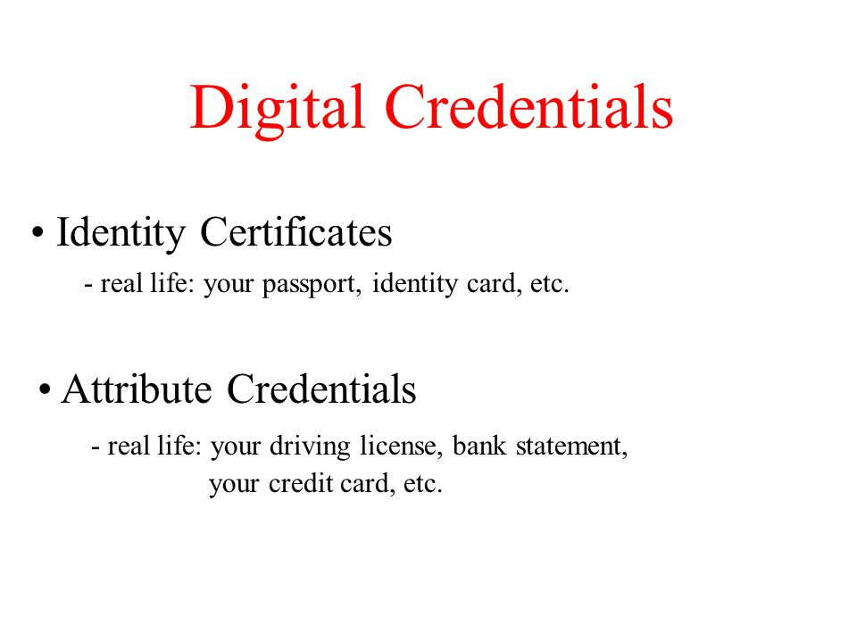 Identity Certificates - real life: your passport, identity card, etc.