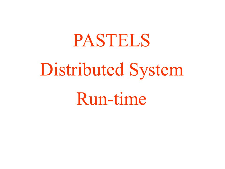 PASTELS Distributed System Run-time