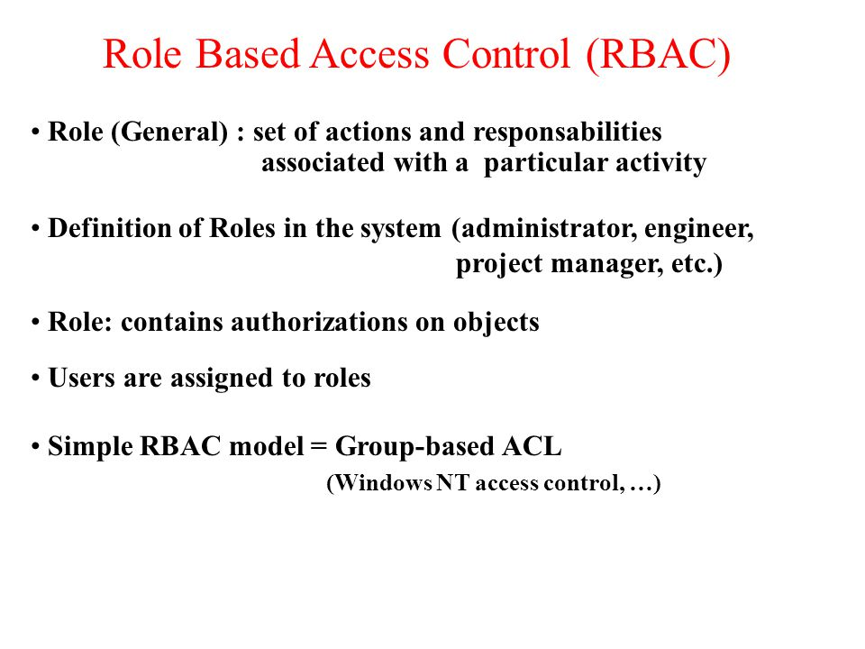 Role Based Access Control (RBAC) User 1 Resource 1: Document XYZ Document XYZ User 2 User 3 Rights 1: - read - read - write - write Rights 2: - read - read Role 1: Manager Role 2: Employee