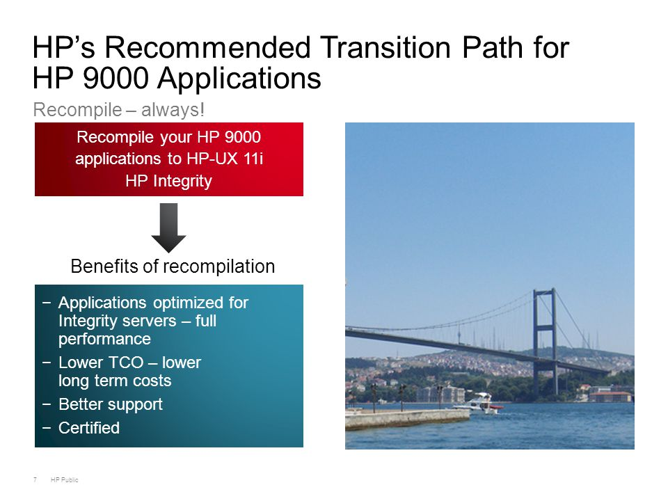 7 HP Public HP's Recommended Transition Path for HP 9000 Applications Recompile – always! Recompile your HP 9000 applications to HP-UX 11i HP Integrit
