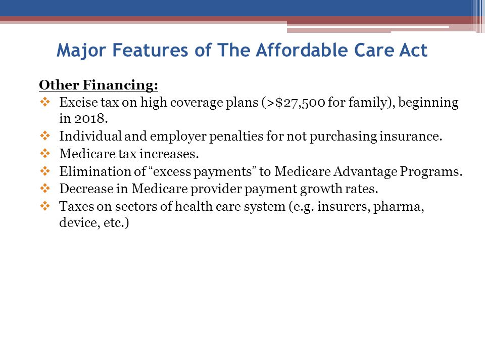 Other Financing:  Excise tax on high coverage plans (>$27,500 for family), beginning in 2018.