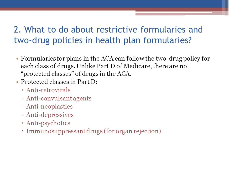 Formularies for plans in the ACA can follow the two-drug policy for each class of drugs.