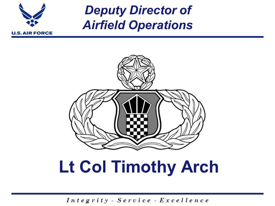 I n t e g r i t y - S e r v i c e - E x c e l l e n c e Director of Airfield Operations Colonel Sandra Serafin