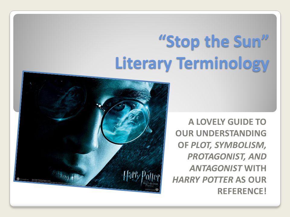 Stop the Sun Literary Terminology A LOVELY GUIDE TO OUR UNDERSTANDING OF PLOT, SYMBOLISM, PROTAGONIST, AND ANTAGONIST WITH HARRY POTTER AS OUR REFERENCE!