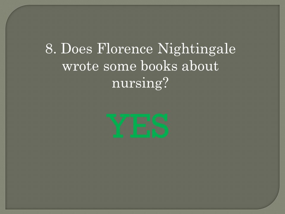 8. Does Florence Nightingale wrote some books about nursing? YES