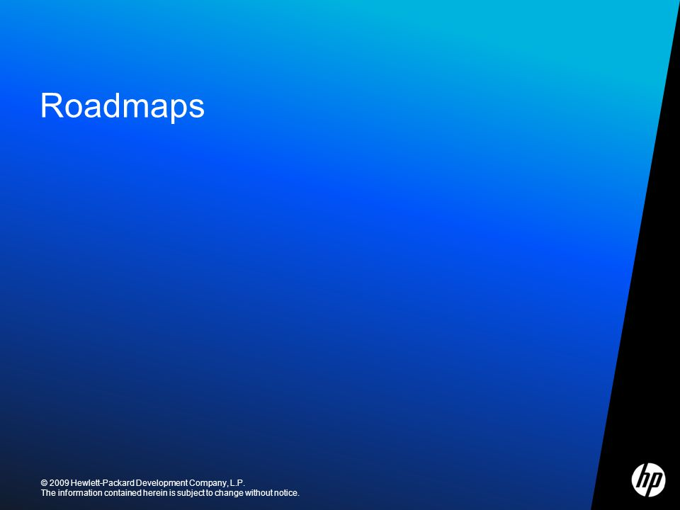 ©2009 HP Confidential Roadmaps © 2009 Hewlett-Packard Development Company, L.P.