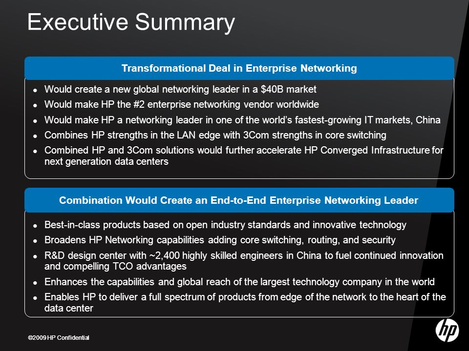 ©2009 HP Confidential Transformational Deal in Enterprise Networking Executive Summary ● Would create a new global networking leader in a $40B market