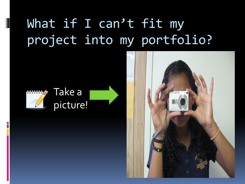What if I can't fit my project into my portfolio? Take a picture!