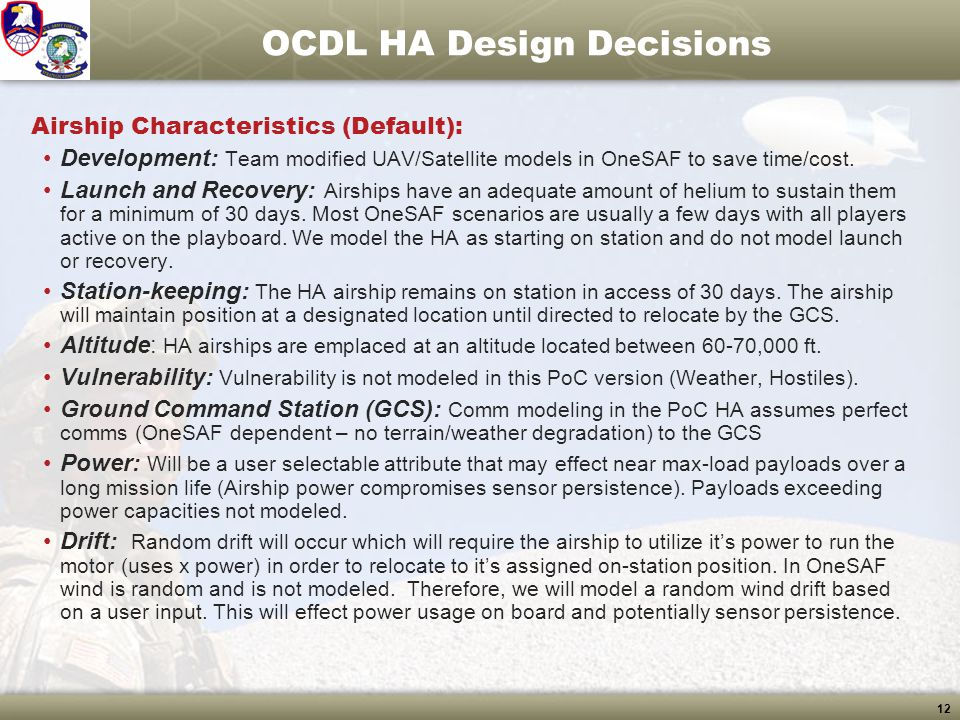 12 OCDL HA Design Decisions Airship Characteristics (Default): Development: Team modified UAV/Satellite models in OneSAF to save time/cost. Launch and