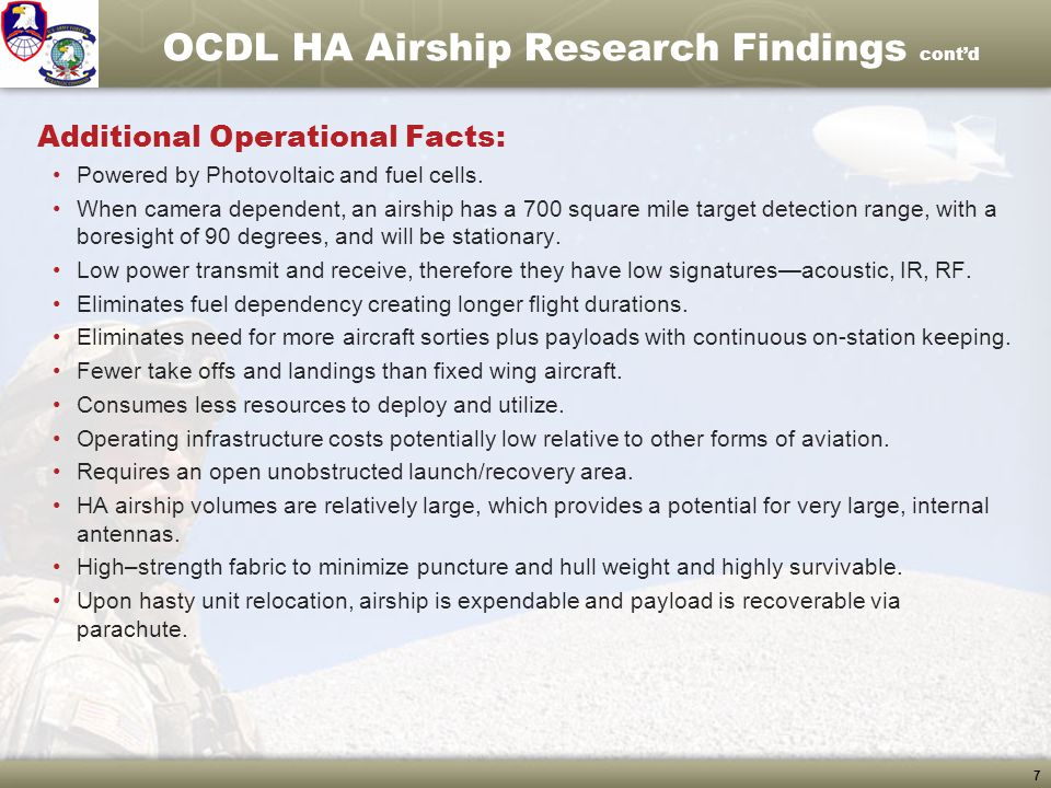 7 OCDL HA Airship Research Findings cont'd Additional Operational Facts: Powered by Photovoltaic and fuel cells. When camera dependent, an airship has