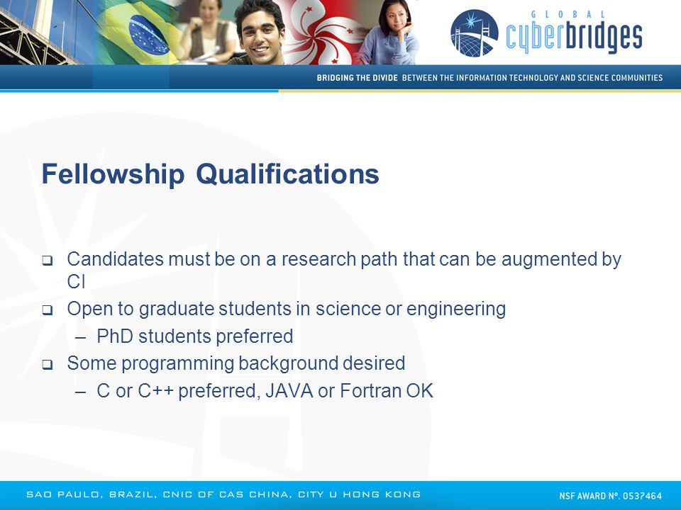 Fellowship Qualifications  Candidates must be on a research path that can be augmented by CI  Open to graduate students in science or engineering –P