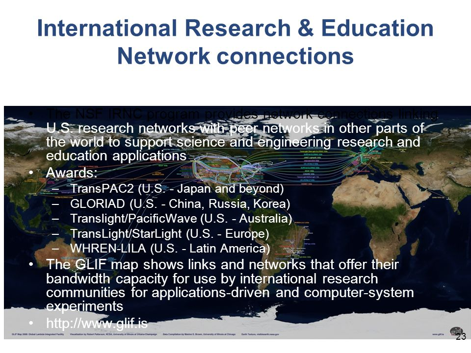 International Research & Education Network connections The NSF IRNC program provides network connections linking U.S. research networks with peer netw