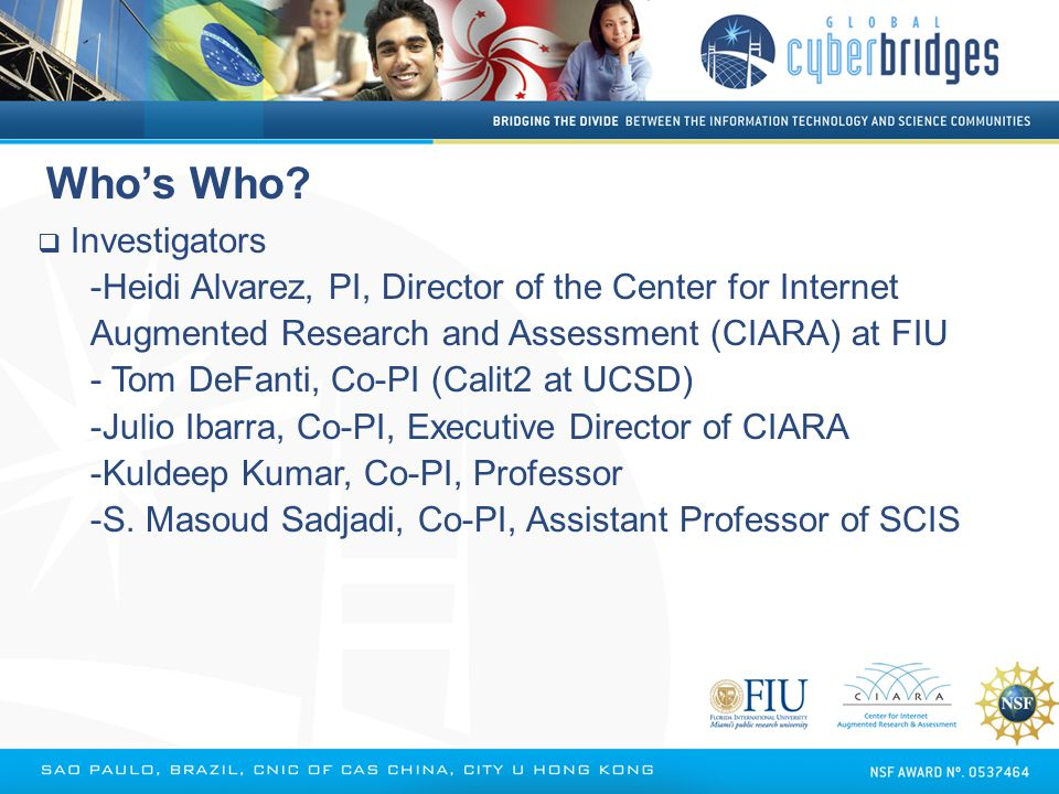  Investigators  Heidi Alvarez, PI, Director of the Center for Internet Augmented Research and Assessment (CIARA) at FIU  Tom DeFanti, Co-PI (Calit2