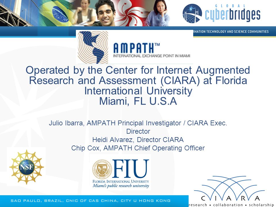 Operated by the Center for Internet Augmented Research and Assessment (CIARA) at Florida International University Miami, FL U.S.A Julio Ibarra, AMPATH