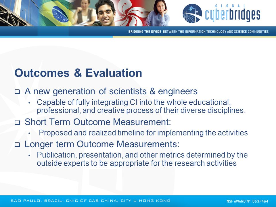 Outcomes & Evaluation  A new generation of scientists & engineers Capable of fully integrating CI into the whole educational, professional, and creat