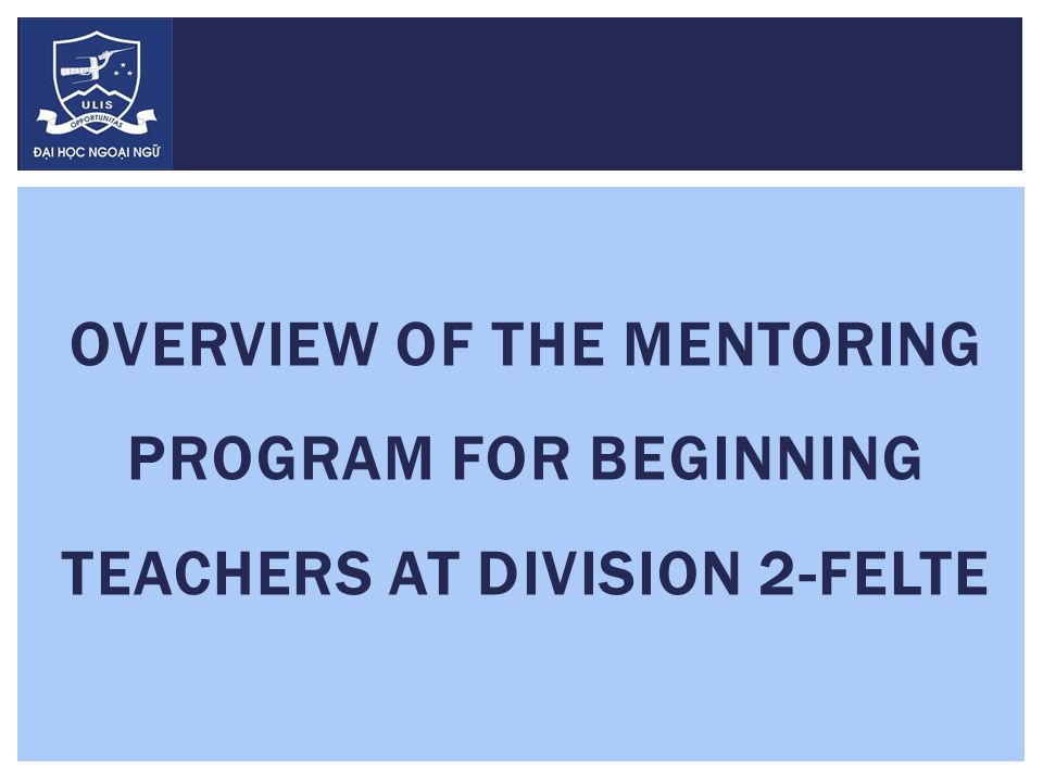 OVERVIEW OF THE MENTORING PROGRAM FOR BEGINNING TEACHERS AT DIVISION 2-FELTE
