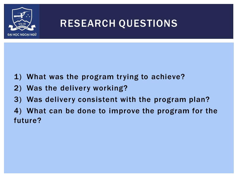 1)What was the program trying to achieve. 2)Was the delivery working.