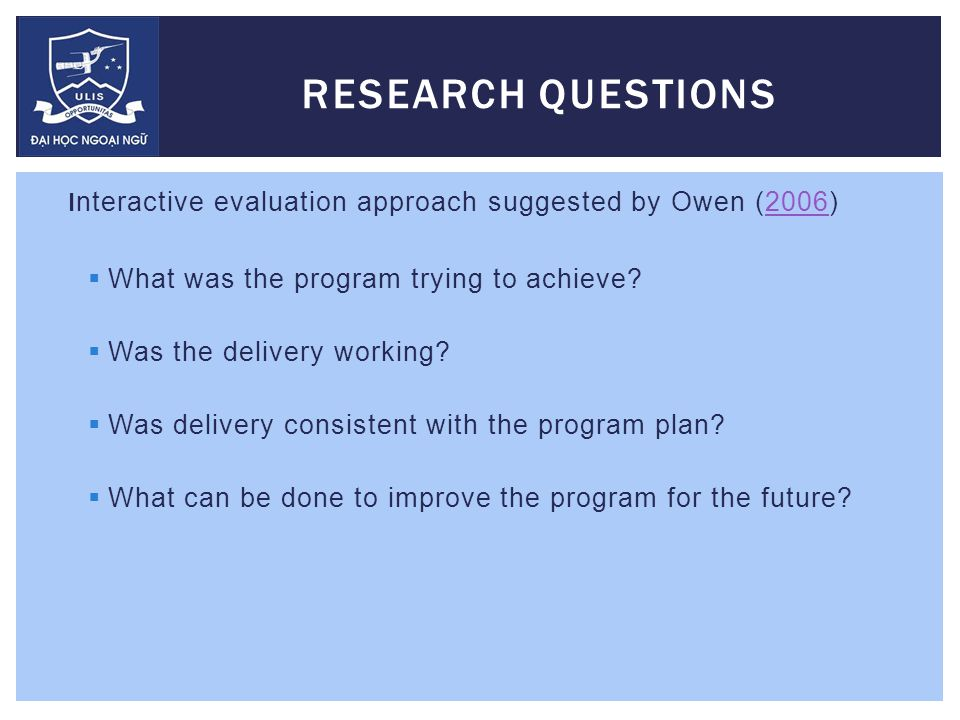 Interactive evaluation approach suggested by Owen (2006)2006  What was the program trying to achieve.