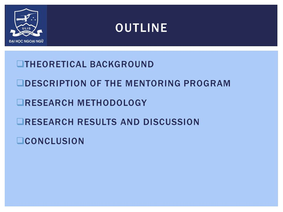  THEORETICAL BACKGROUND  DESCRIPTION OF THE MENTORING PROGRAM  RESEARCH METHODOLOGY  RESEARCH RESULTS AND DISCUSSION  CONCLUSION OUTLINE