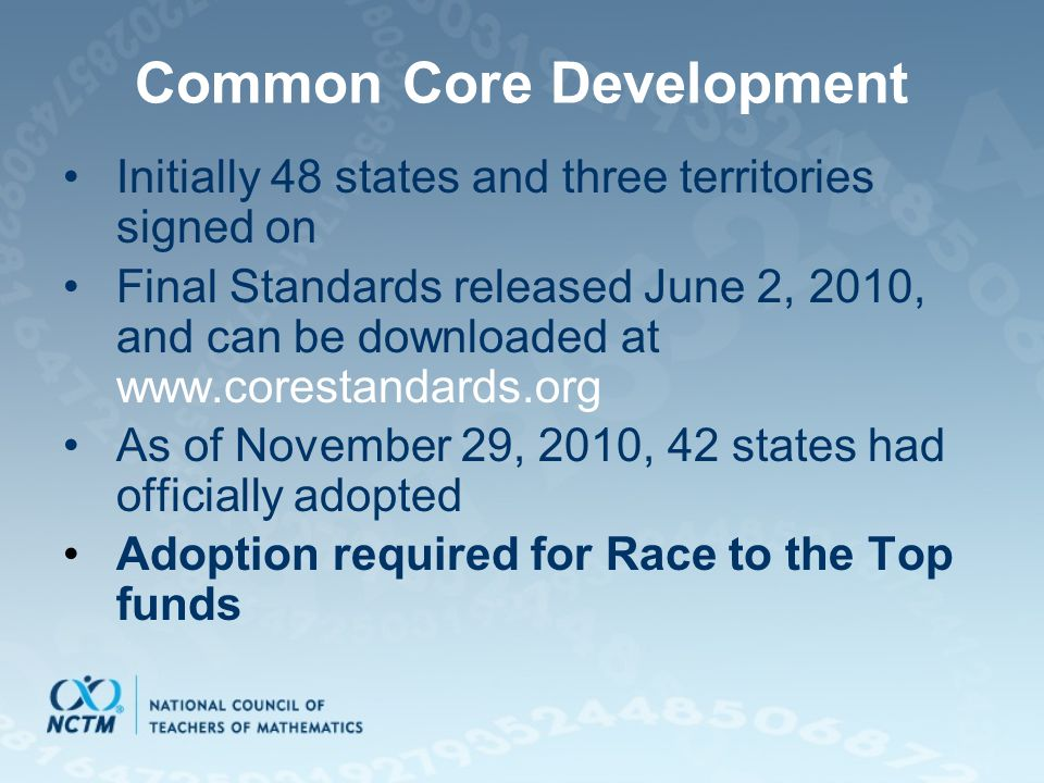Common Core Development Initially 48 states and three territories signed on Final Standards released June 2, 2010, and can be downloaded at www.corest