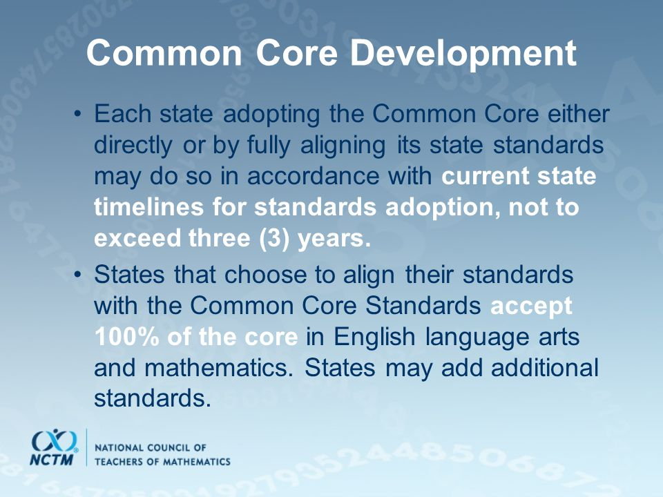 Common Core Development Each state adopting the Common Core either directly or by fully aligning its state standards may do so in accordance with curr