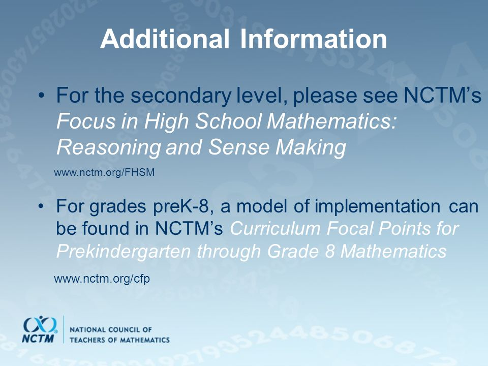Additional Information For the secondary level, please see NCTM's Focus in High School Mathematics: Reasoning and Sense Making For grades preK-8, a mo