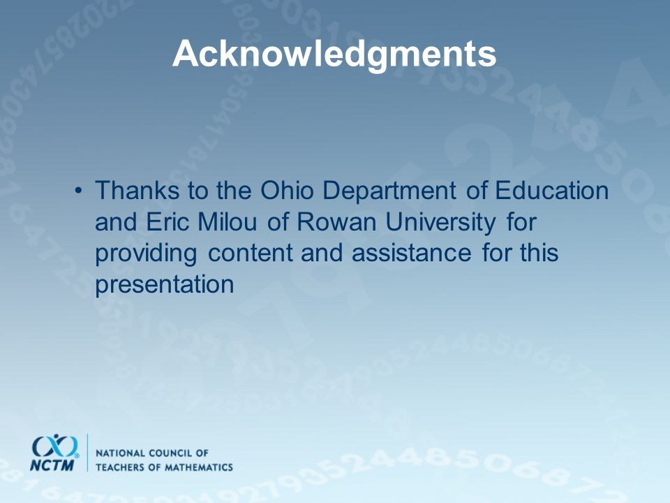 Acknowledgments Thanks to the Ohio Department of Education and Eric Milou of Rowan University for providing content and assistance for this presentati