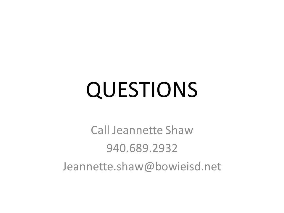 QUESTIONS Call Jeannette Shaw 940.689.2932 Jeannette.shaw@bowieisd.net