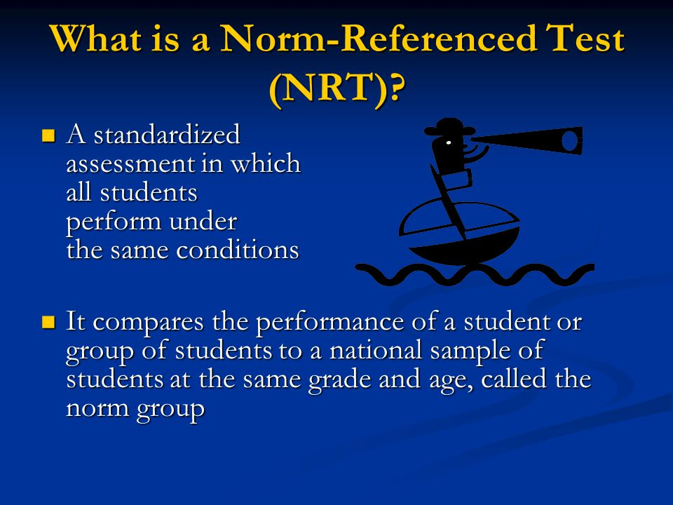 Types of Tests Norm-Referenced Test (NRT) Criterion-Referenced Test (CRT) Criterion-Referenced Test (CRT)