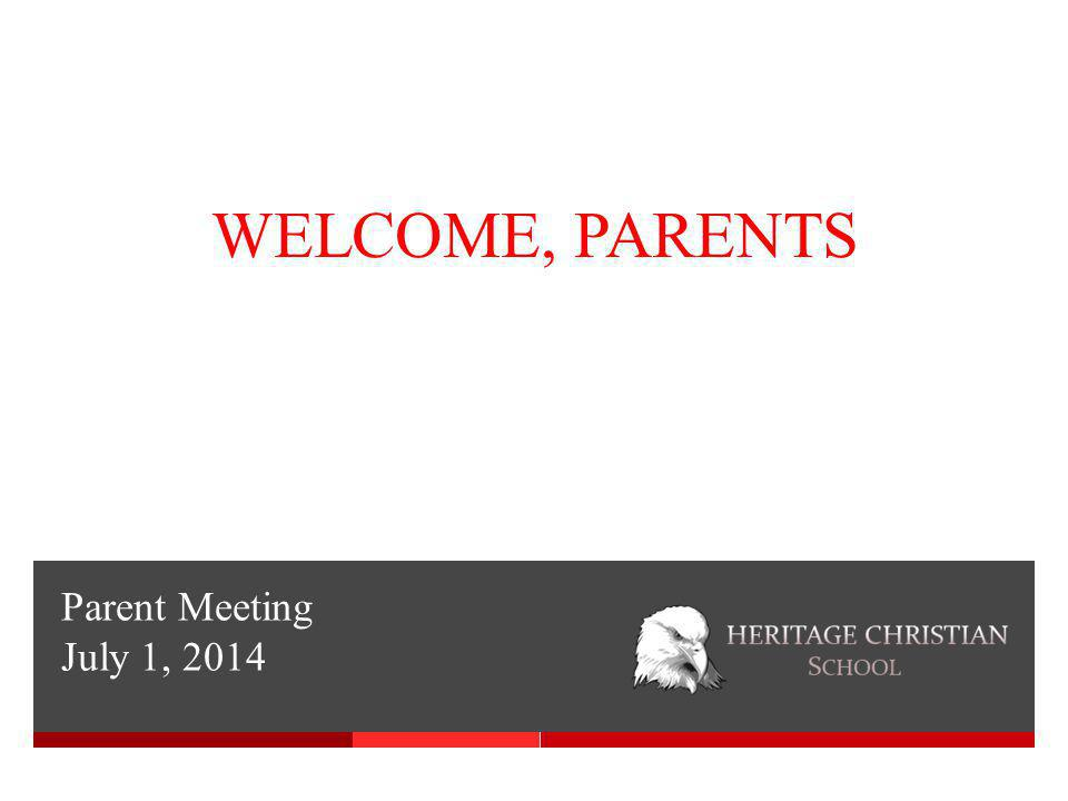 Parent Meeting July 1, 2014 WELCOME, PARENTS