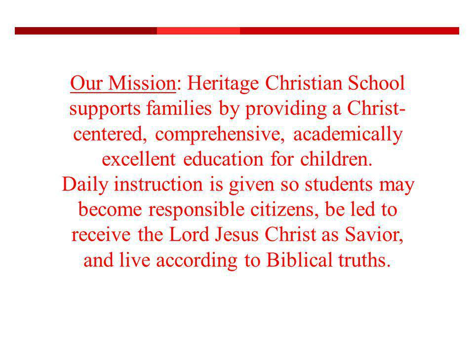 Our Mission: Heritage Christian School supports families by providing a Christ- centered, comprehensive, academically excellent education for children.