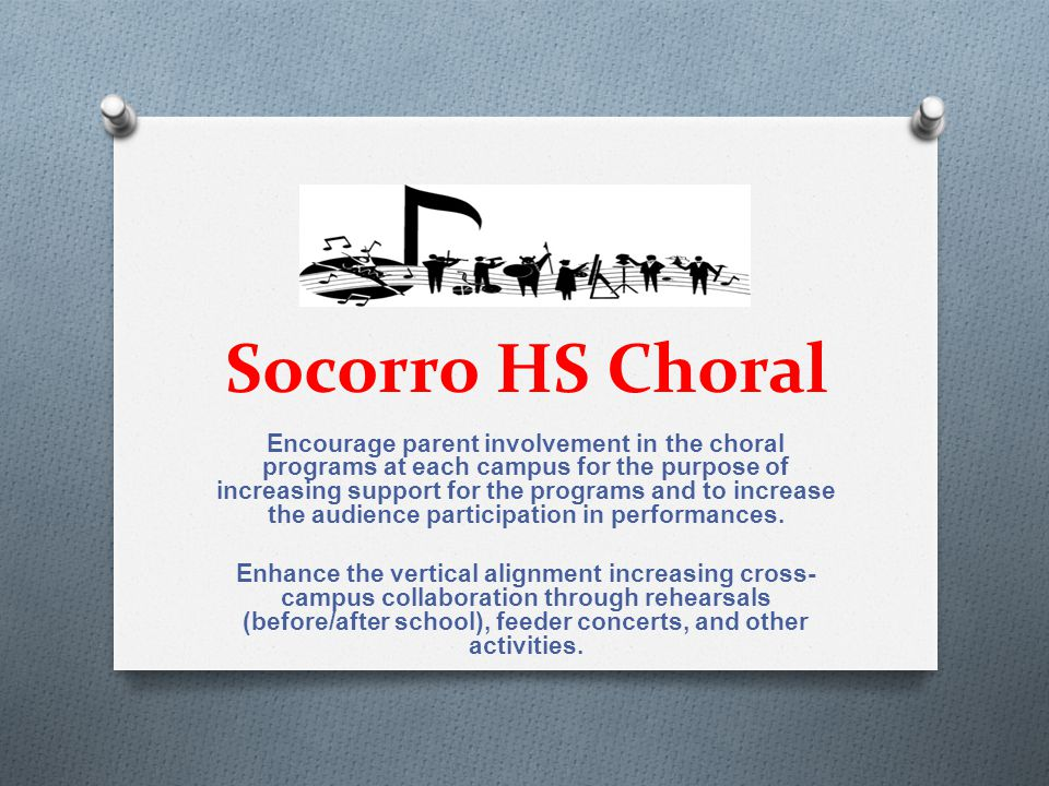 Socorro HS Choral Encourage parent involvement in the choral programs at each campus for the purpose of increasing support for the programs and to inc