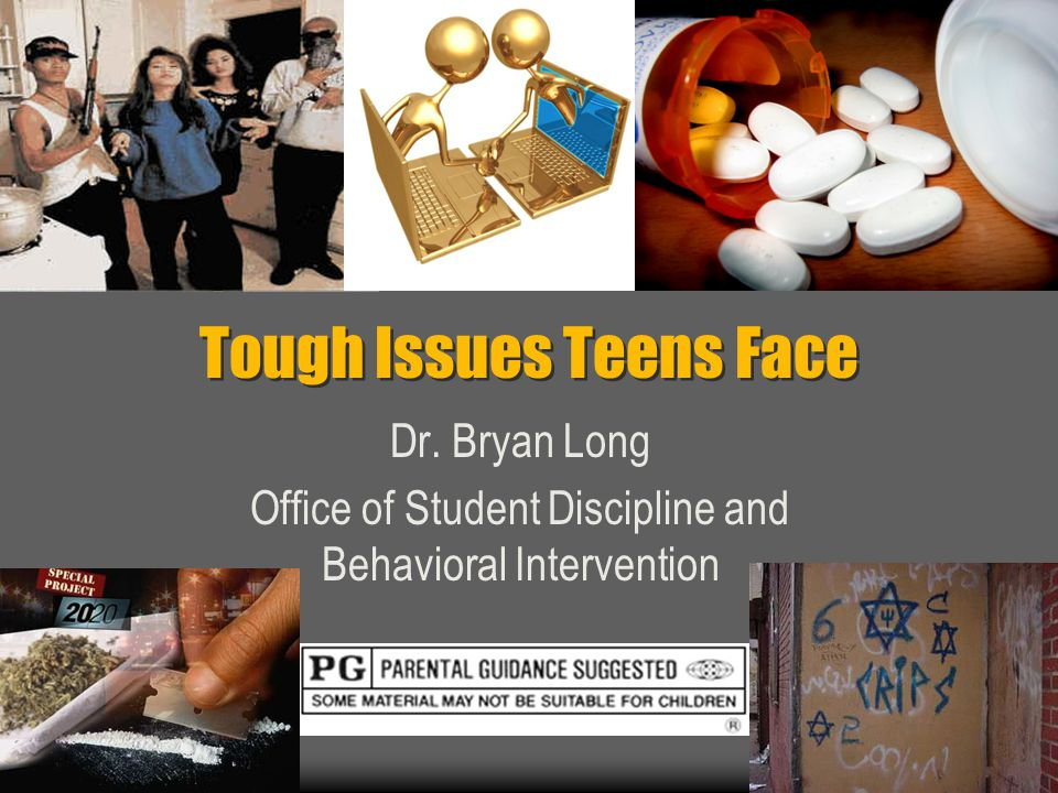 Tough Issues Teens Face Dr. Bryan Long Office of Student Discipline and Behavioral Intervention