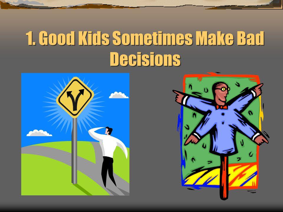 1. Good Kids Sometimes Make Bad Decisions