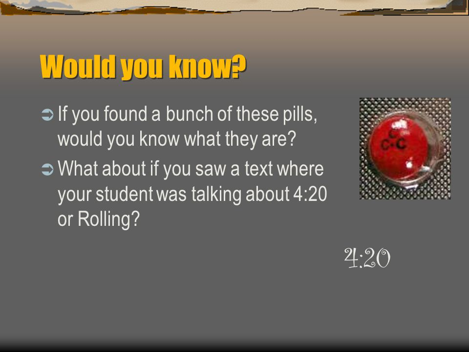 Would you know.  If you found a bunch of these pills, would you know what they are.