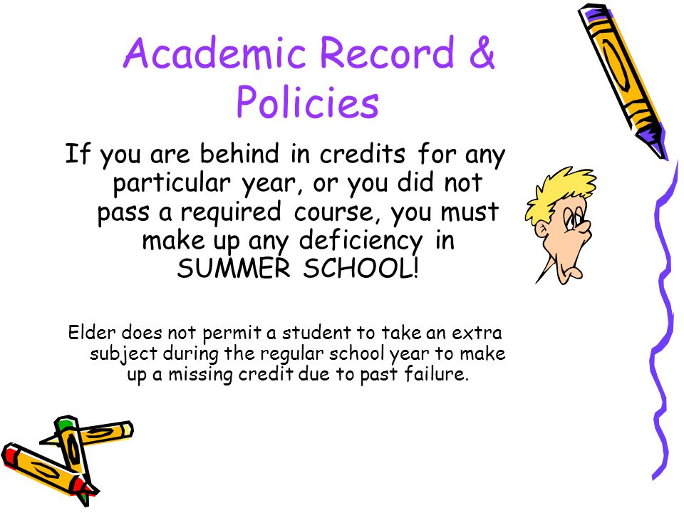 Academic Record & Policies 3. What happens if you don't have the credits you need to advance to the next grade level?