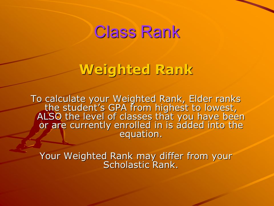 Class Rank Scholastic Class Rank To calculate your Scholastic Rank, Elder ranks the student's GPA from highest to lowest and your Scholastic Rank is figured from this total.