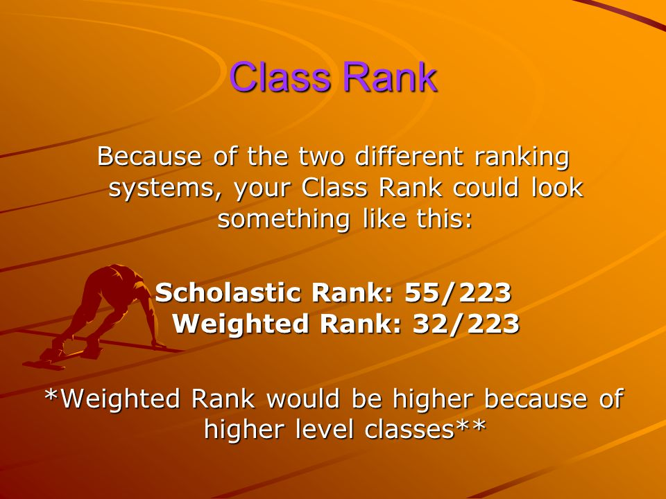 Class Rank Weighted Rank To calculate your Weighted Rank, Elder ranks the student's GPA from highest to lowest, ALSO the level of classes that you hav