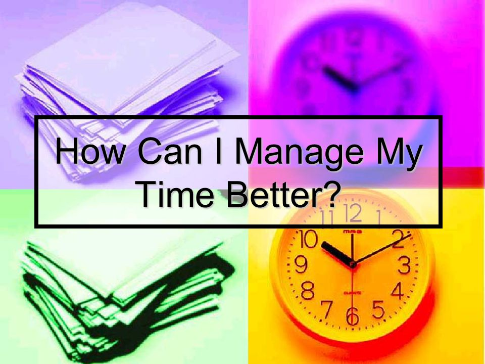 Manage Your Time Well Use extra class time and study halls to get started on homework Use extra class time and study halls to get started on homework