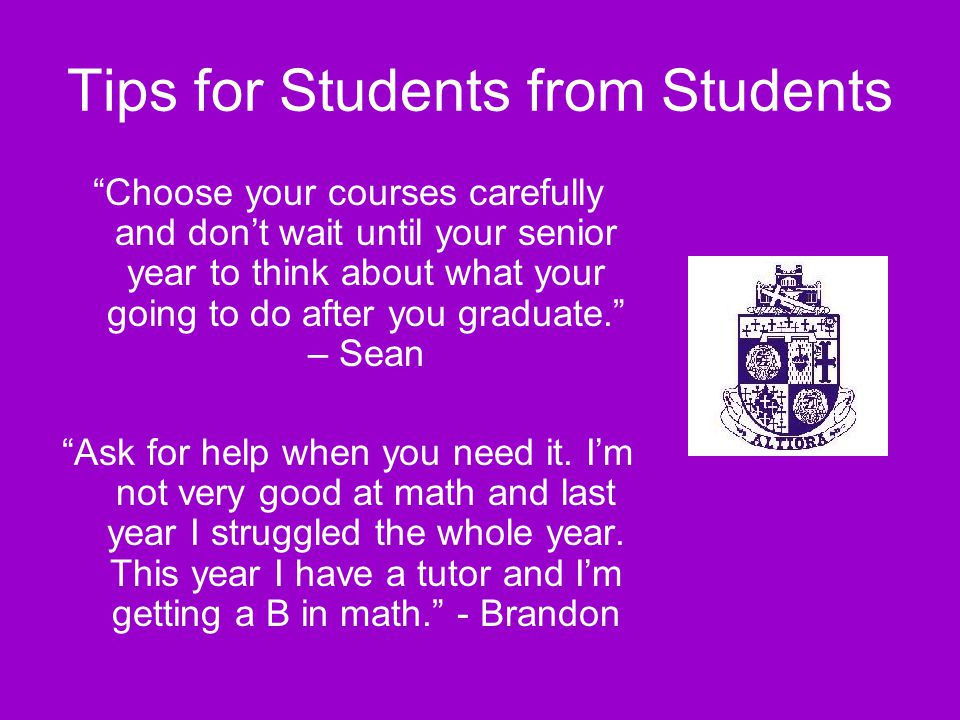 "Tips for Students from Students ""Get off to a good start each semester. I have this habit of not working very hard at the beginning of the semester –"