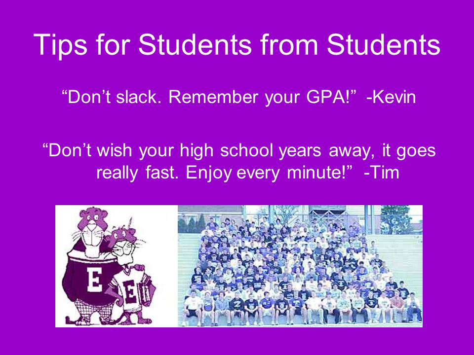 "Tips for Students from Students ""Think about the consequences of what you are doing. My sophomore year, I got caught drinking a beer during football s"