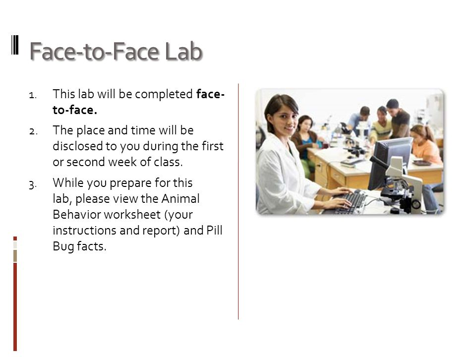 Face-to-Face Lab 1. This lab will be completed face- to-face. 2. The place and time will be disclosed to you during the first or second week of class.