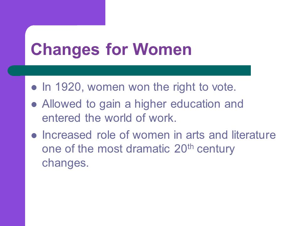 Changes for Women In 1920, women won the right to vote.