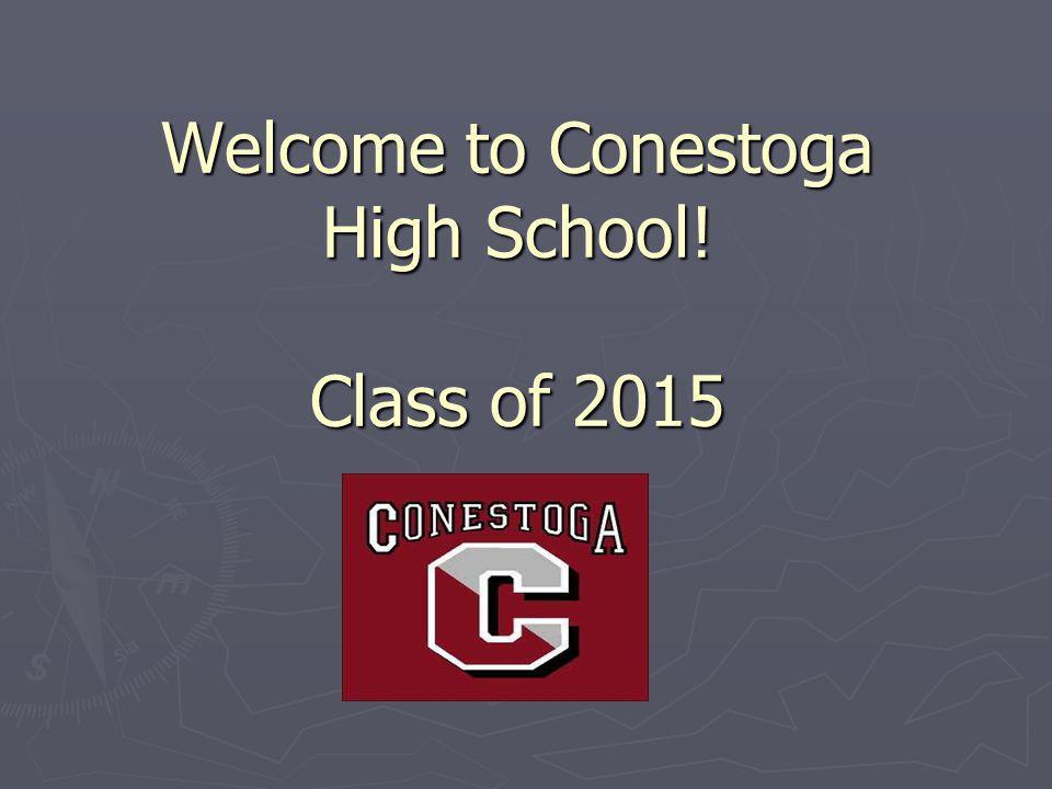 Welcome to Conestoga High School! Class of 2015