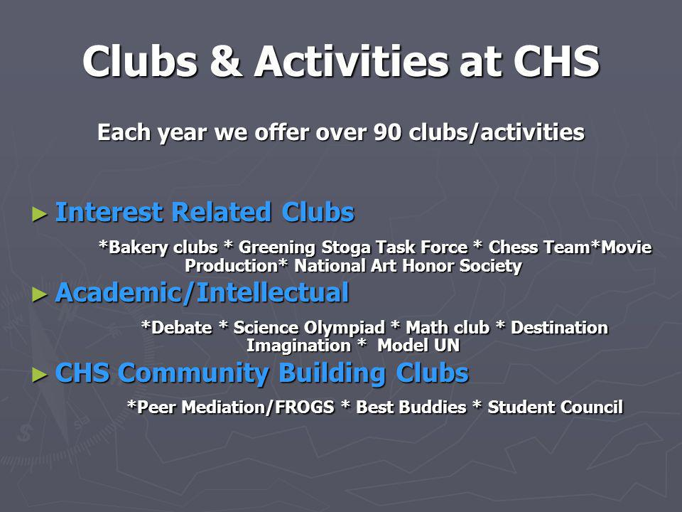 Clubs & Activities at CHS Each year we offer over 90 clubs/activities ► Interest Related Clubs *Bakery clubs * Greening Stoga Task Force * Chess Team*