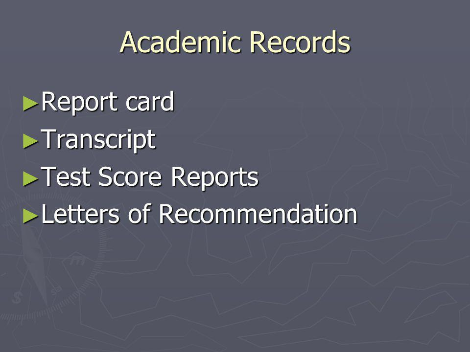 Academic Records ► Report card ► Transcript ► Test Score Reports ► Letters of Recommendation