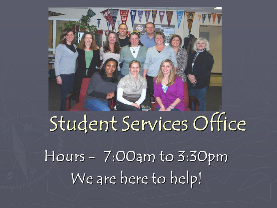 Student Services Office Hours - 7:00am to 3:30pm We are here to help!