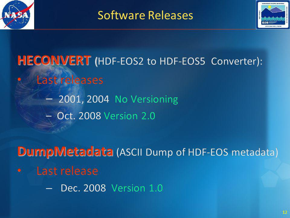 12 Software Releases HECONVERT ( HECONVERT (HDF-EOS2 to HDF-EOS5 Converter): Last releases – 2001, 2004 No Versioning – Oct. 2008 Version 2.0 DumpMeta