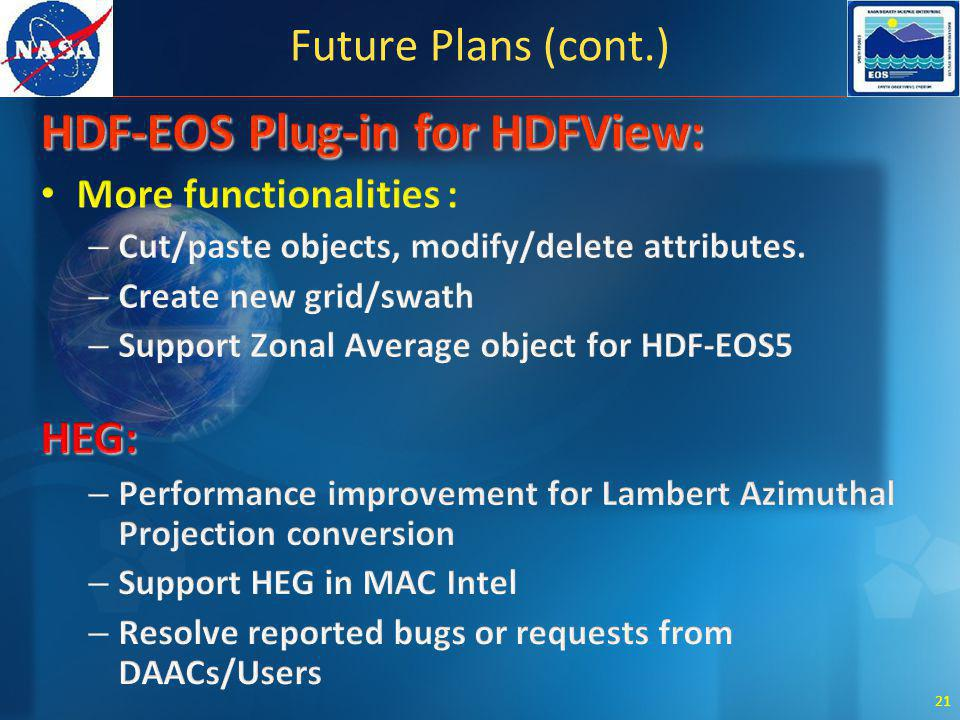 21 Future Plans (cont.) HDF-EOS Plug-in for HDFView: More functionalities : – Cut/paste objects, modify/delete attributes.